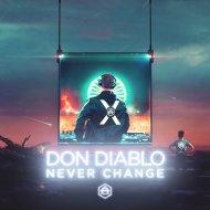 Don Diablo - Never Change (Original Mix)