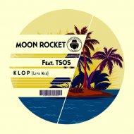 Moon Rocket feat. TSOS - Klop  (Live Mix)