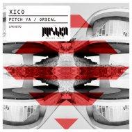 Xico - Ordeal (Original Mix)
