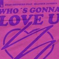Heather Janssen, Ryan Shepherd - Who\'s Gonna Love U (Extended Mix)
