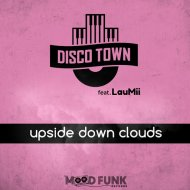 DISCO TOWN feat. LauMii - Upside Down Clouds (Club Mix)