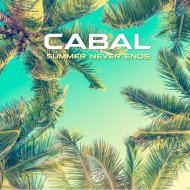 Cabal - Summer Never Ends (Original Mix)