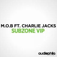 M.O.B & Charlie Jacks - Subzone (feat. Charlie Jacks) (VIP Mix)