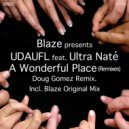Blaze & UDAUFL feat. Ultra Nate  - A Wonderful Place  (Doug Gomez Tambores Mix)