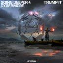 Going Deeper & Cybermode - Trump It (Original Mix)