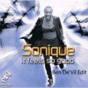 Sonique - It Feels So Good  (Ben De\'Vil Edit)