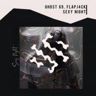 Ghost 69 & Flapj4ck - Sexy Night (Original Mix)