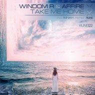 Windom R  &  Affire  - Take Me Home (IMNAH Remix)