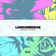 LondonBridge - Chicago Jackin (Original Mix)