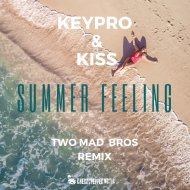 KeyPro & Kiss - Summer Feeling (Two Mad Bros 2k19 Extended Remix)