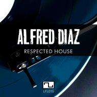Alfred Diaz - Respected House (Original Mix)