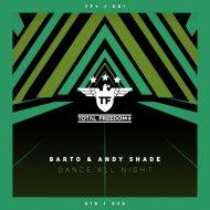 Barto & Andy Shade - Dance All Night (Radio Edit)