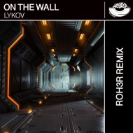 Lykov - On The Wall (ROH3R Remix)