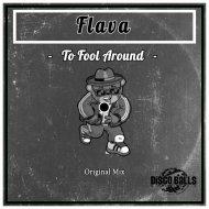 Flava - To Fool Around (Original Mix)
