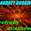 DJ Andrey Gorkin - Refresh Mixshow #009 ()