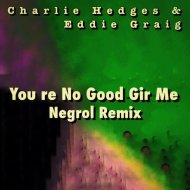 Charlie Hedges & Eddie Craig - You\'re No Good For Me (Negrol Remix)