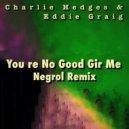 Charlie Hedges & Eddie Craig - You\'re No Good For Me (Negrol Remix)