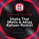 Eminem & Nate Dogg - Shake That (Metis & Ablay Kaltaev Remix)
