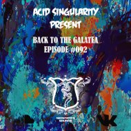 ACID SINGULARITY - BACK TO THE GALATEA #092 (March 2020) (radioshow)