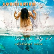 Equilibrium (CJ) - Time to Fly #7 (Chillout Mix)