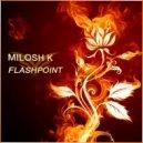 Milosh K - Flashpoint (Original Mix)