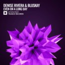 Denise Rivera & Bluskay - Even On A Long Day (Extended Mix)