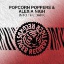 Popcorn Poppers & Alexia Nigh - Into The Dark (Original Mix)