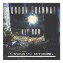London Grammar - Hey Now (Dutchican Soul Deep Journey Remix)