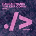 Hannah Wants - You Keep Comin\' (Original Mix)