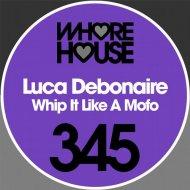 Luca Debonaire - Whip It Like A Mofo (Original Mix)