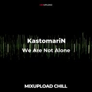 KastomariN - We Are Not Alone (Original Mix)
