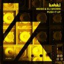 Weiss (UK), Eli Brown - Push It Up (Original Mix)