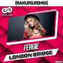 Fergie - London Bridge (Rakurs Remix)
