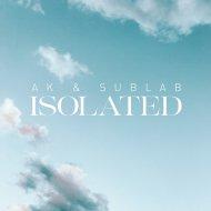 AK & SubLab - Isolated (Original Mix)
