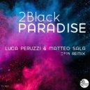 2Black - Paradise (Luca Peruzzi & Matteo Sala Remix)