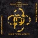 Fisher vs Swedish House Mafia x Alesso - Losing Towers Antidote (Franz Alexander Edit)