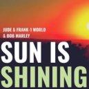 Bob Marley, Jude & Frank, 1 World - Sun Is Shining (Original Mix)