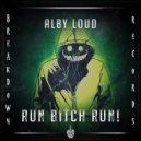 Alby Loud - Run Bitch Run! (Original Mix)