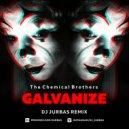 The Chemical Brothers - Galvanize (Dj Jurbas Remix)
