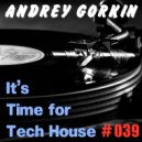 DJ Andrey Gorkin - It\'s Time For Tech House #039 ()