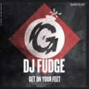 DJ Fudge - Get On Your Feet (Original Mix)