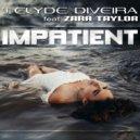 Clyde Diveira feat. Zara Taylor - Impatient (Original Mix)