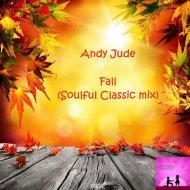 Andy Jude - Fall (Soulful Classic Mix)