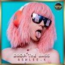 Ashlee.k - Drop the Bass (Original Mix)
