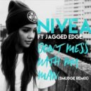 Nivea ft. Jagged Edge - Don\'t Mess With My Man (Smudge Remix)