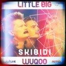 Little Big - Skibidi (WUQOO Future Remix) ()