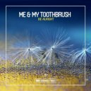 Me & My Toothbrush - Be Alright (Original Club Mix)