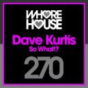 Dave Kurtis - So What!? (Original Mix)