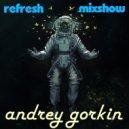 DJ Andrey Gorkin - Refresh Mixshow #008 ()