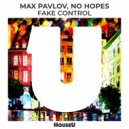 Max Pavlov & No Hopes - Fake Control (Original Mix)